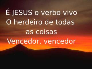 É Jesus o verbo vivo.PPT