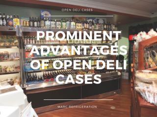 Prominent Advantages Of Open Deli Cases.pdf