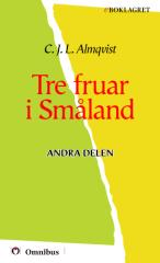 C. J. L. Almqvist - Tre fruar i Småland II [ prosa ] [1a tryckta utgåva 1842, Senaste tryckta utgåva 1998, 241 s. ].pdf