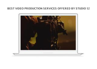 BEST VIDEO PRODUCTION SERVICES OFFERED BY STUDIO 52.pdf