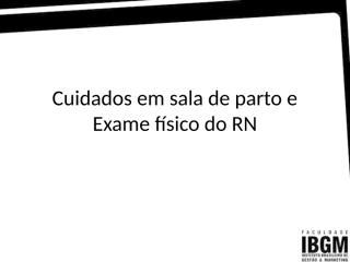 6f0c1b97_RN.05_cuidados_em_sala_de_parto_e__Exame_físico_do_RN.pptx