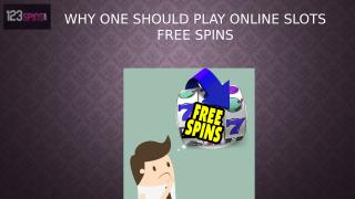Why one should play online slots free spins.pptx