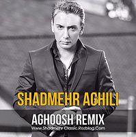 SHADMEHR AGHILI ( REMIX AGHOOSH ) [ Www.Shadmehr Classic.Rozblog.Com ].mp3