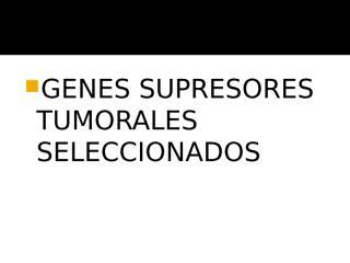 genes suprsores tuimorales seleccionados.pptx